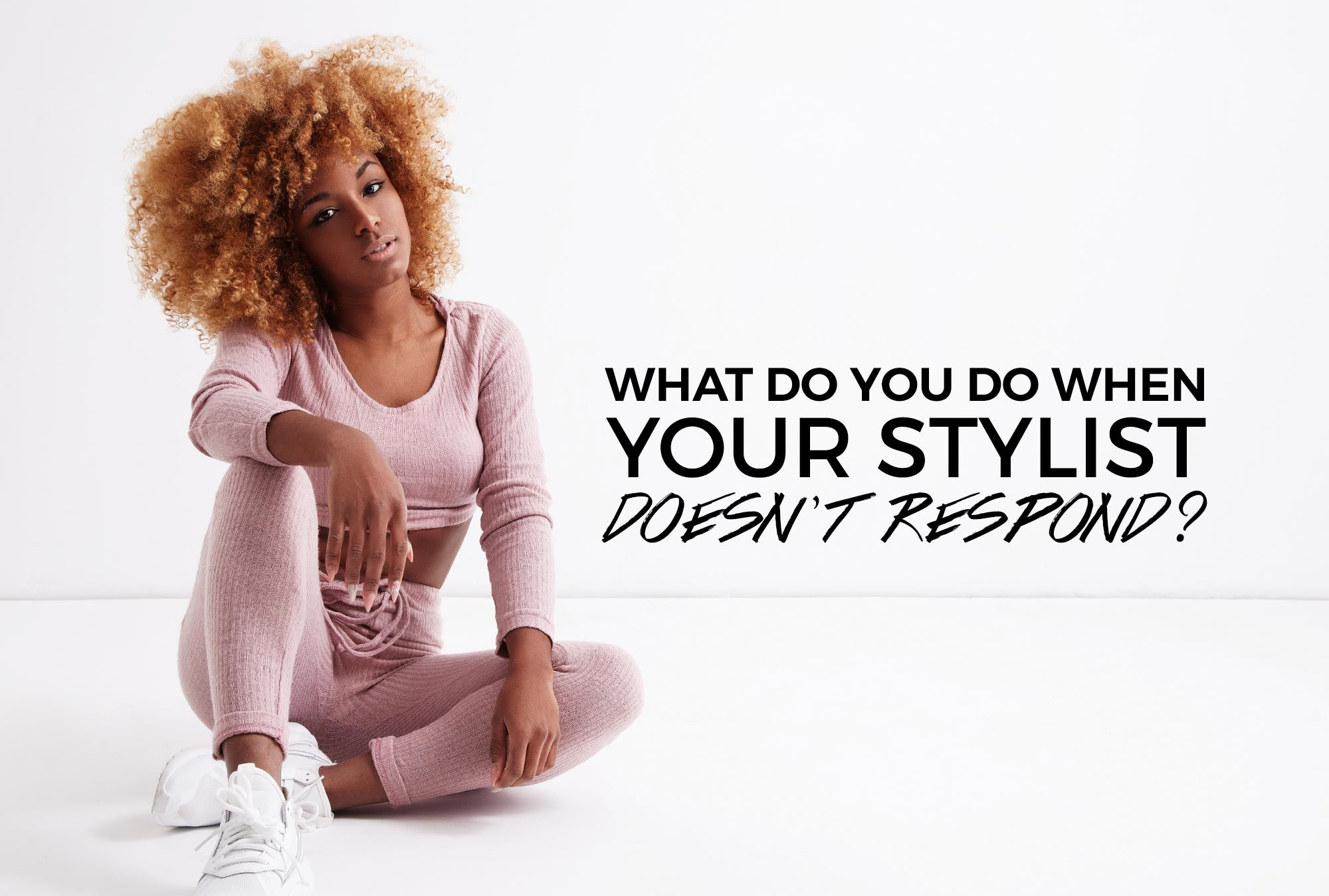 Let's Be Real: What Do You Do When Your Stylist Doesn't Respond?