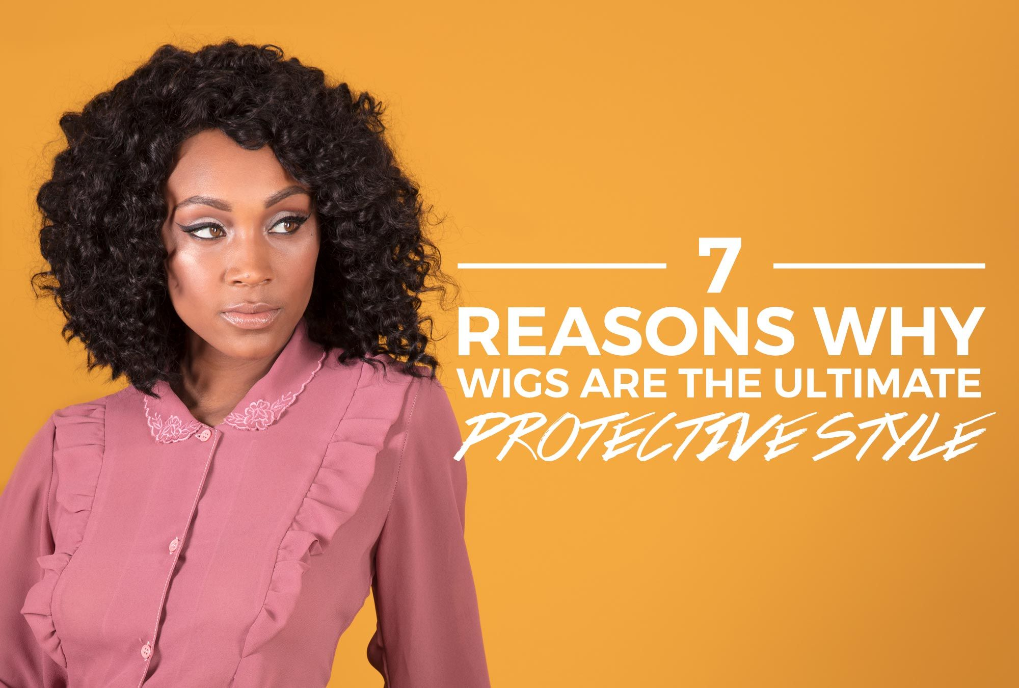 7 Reasons Why Wigs Are the Ultimate Protective Style