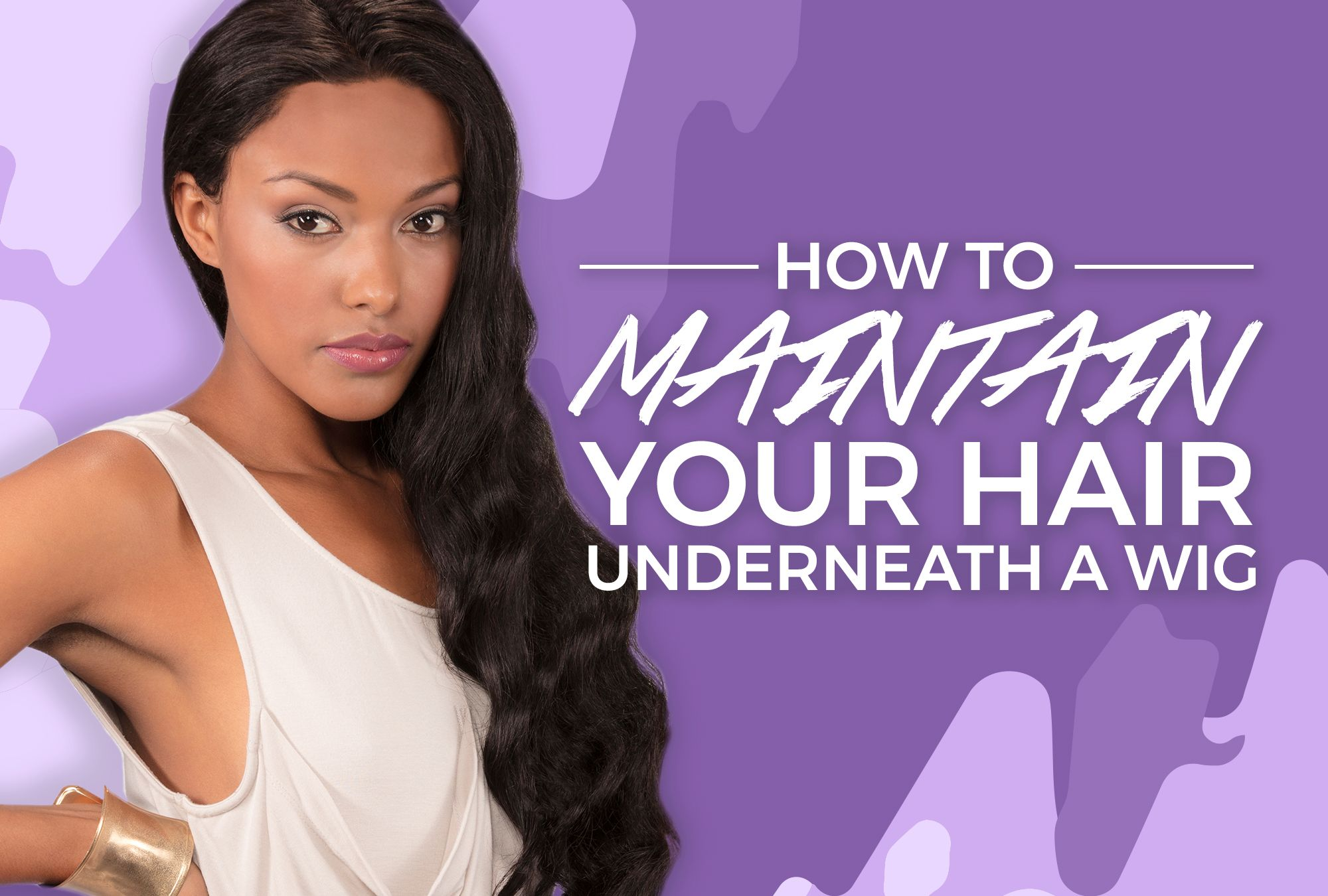 How To Maintain Your Hair Underneath A Wig