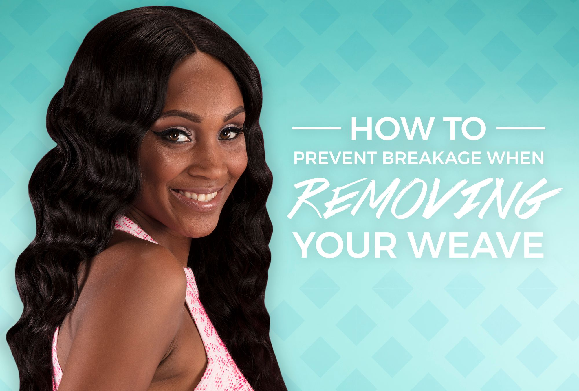 How To Prevent Breakage When Removing Your Weave