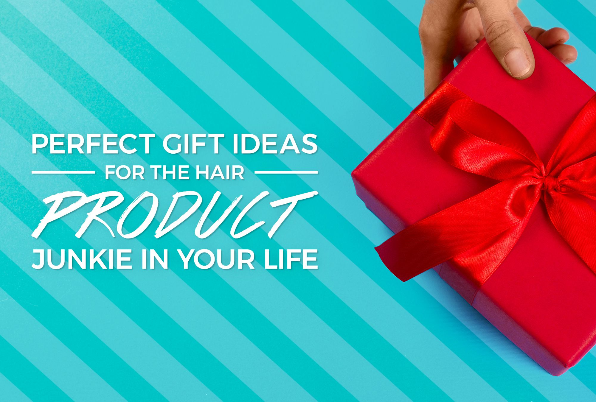 Perfect Gift Ideas For The Hair Product Junkie In Your Life