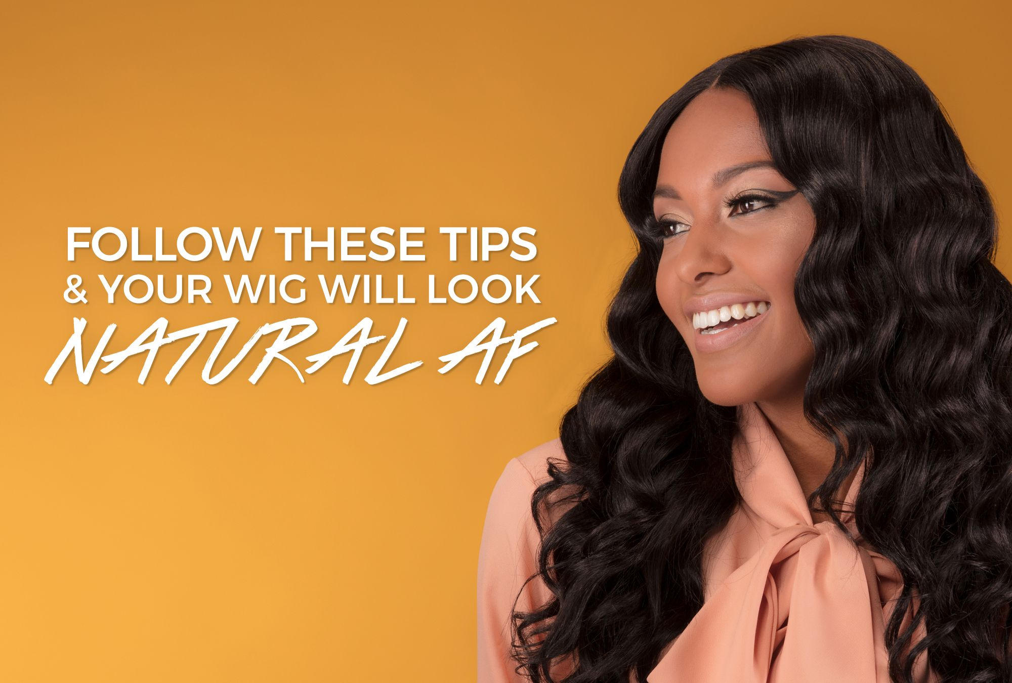 Follow These Tips and Your Wig Will Look Natural AF