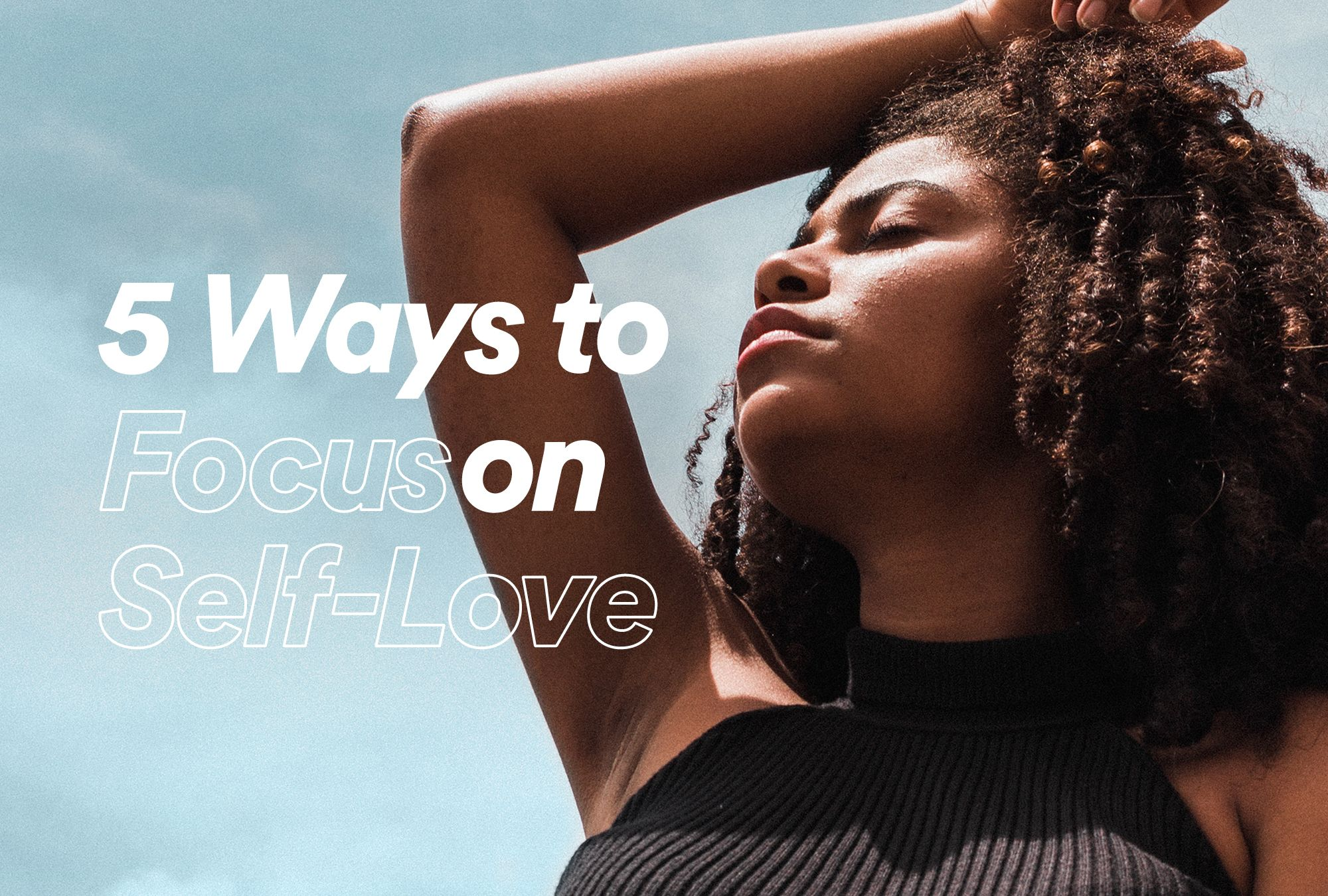 5 Ways to Focus on Self-Love