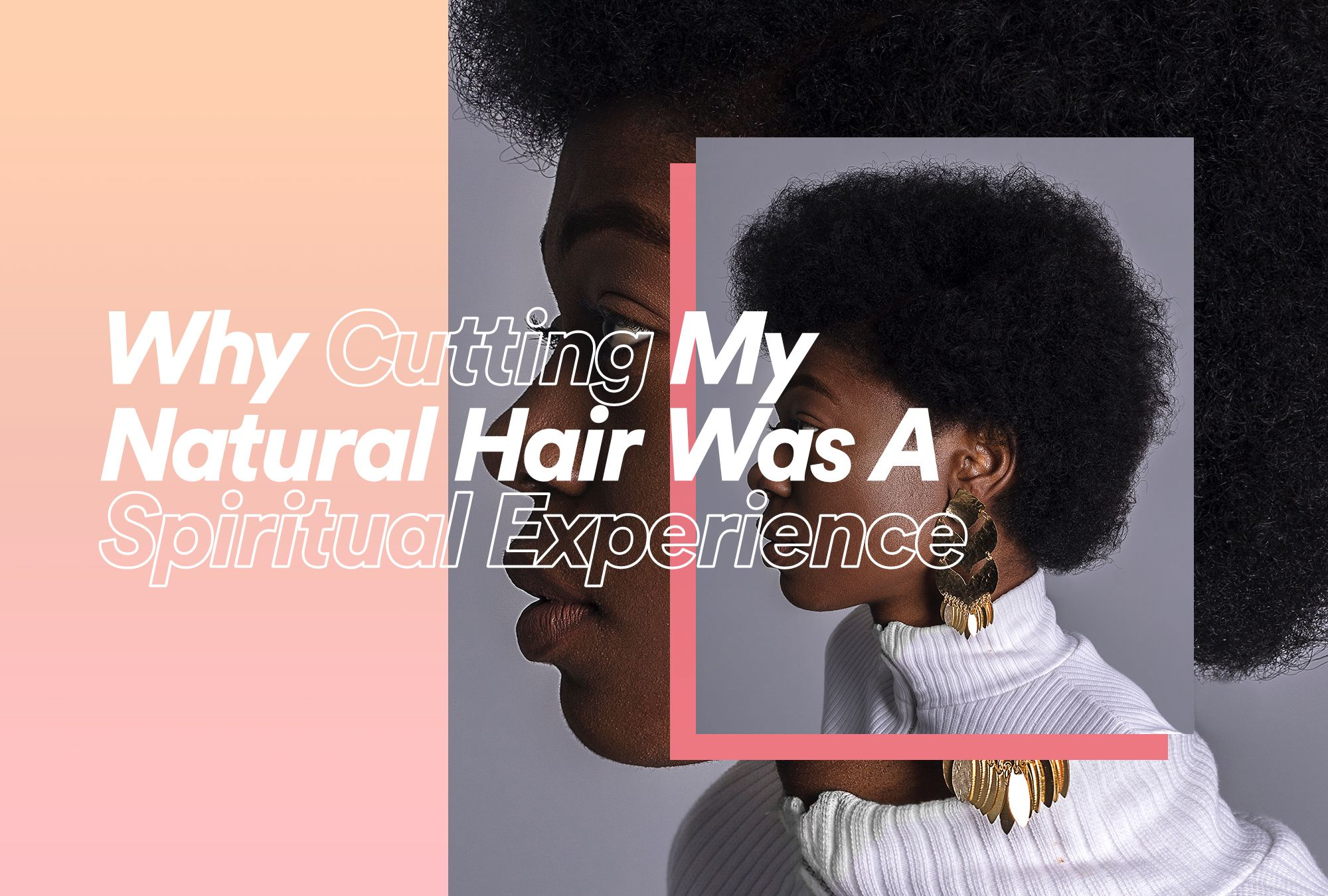 Why Cutting My Natural Hair Was a Spiritual Experience