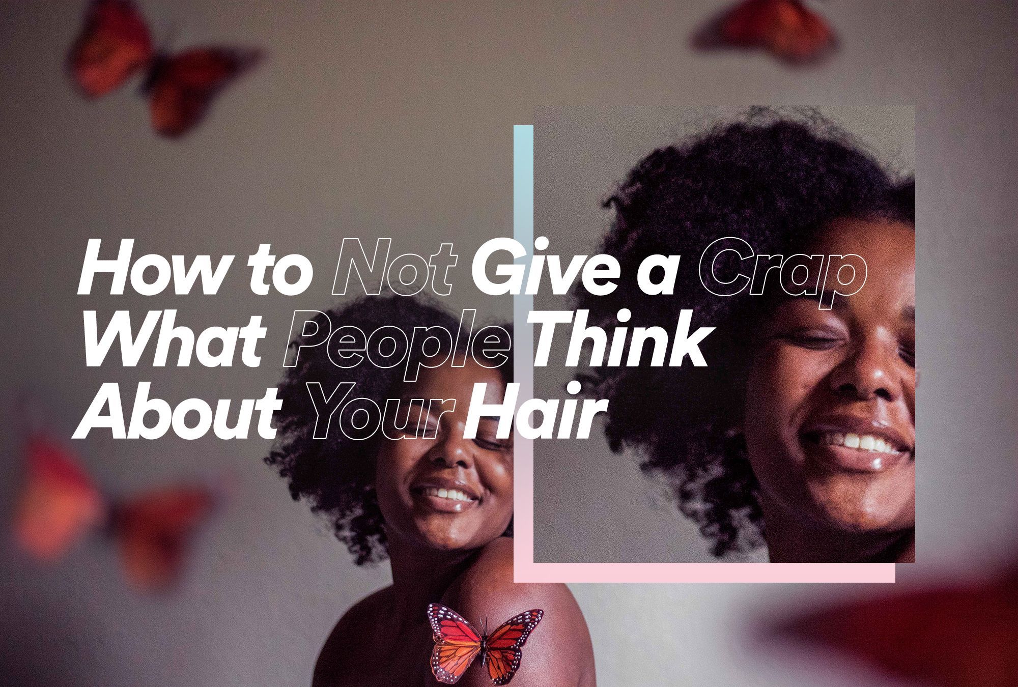 How to Not Give a Crap What People Think About Your Hair
