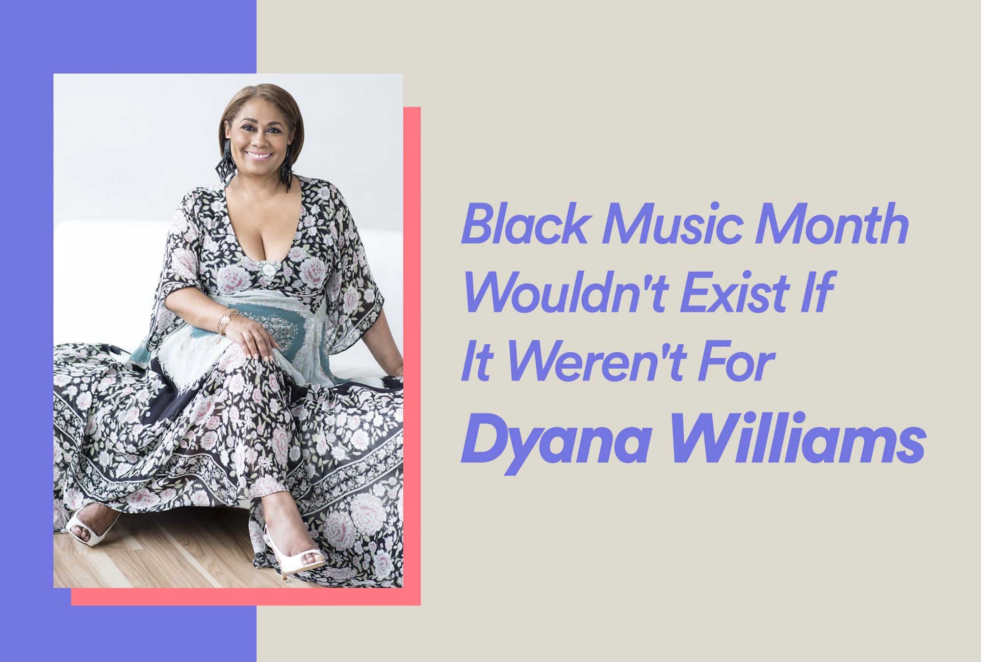 Black Music Month Wouldn't Exist If It Weren't For Dyana Williams