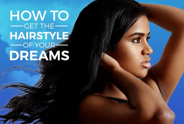 How To Get The Hairstyle You Want From Your Stylist