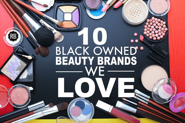 10 Black Owned Beauty Brands We Love
