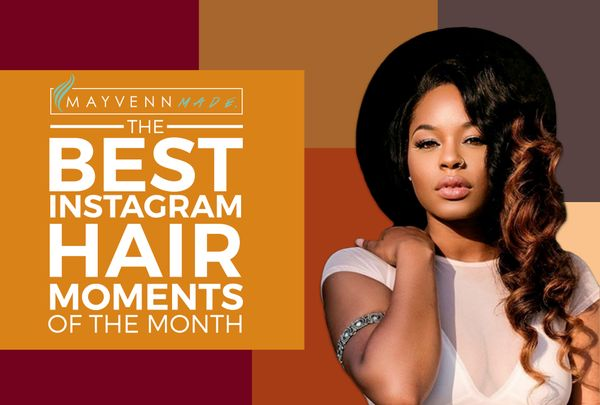 Mayvenn Made: The Best Instagram Hair Moments Of The Month