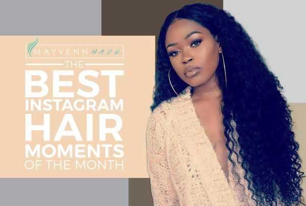 #MayvennMade: Best Instagram Hair Moments Of The Month