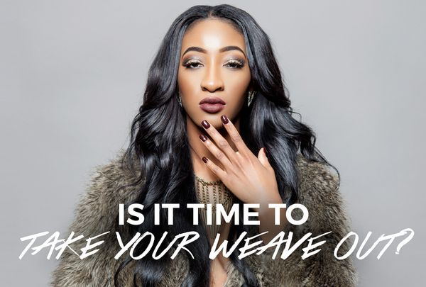 7 Signs That It's Time To Take Your Weave Out
