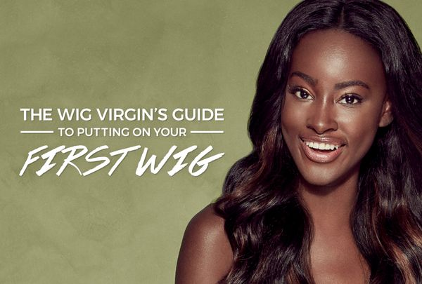 The Wig Virgin's Guide To Putting On Your First Wig