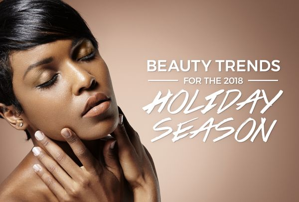 Beauty Trends for the 2018 Holiday Season