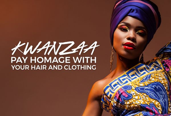 Kwanzaa: Pay Homage With Your Hair and Clothing