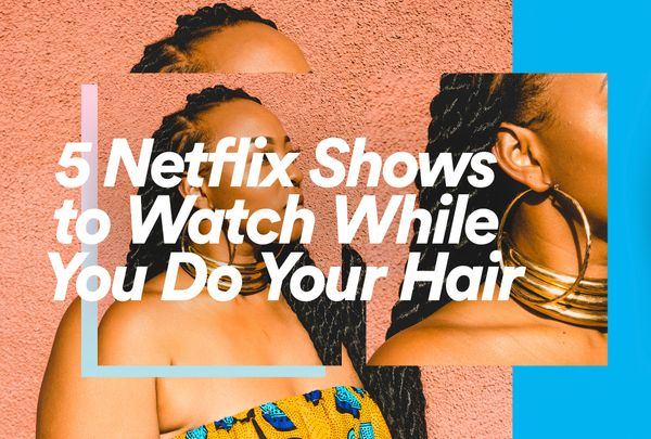5 Netflix Shows to Watch While You Do Your Hair