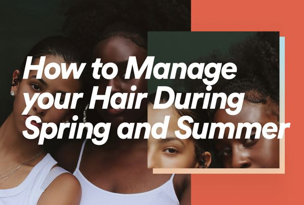 How to Manage Your Hair During Spring and Summer