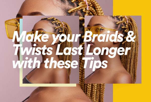 Make Your Braids and Twists Last Longer with These Tips