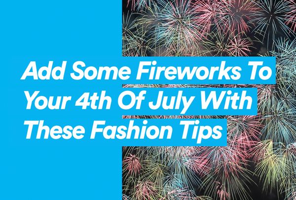Add Some Fireworks To Your 4th Of July With These Fashion Tips