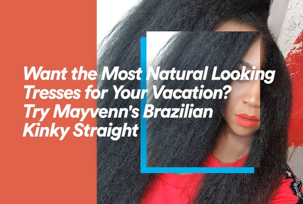 Want the Most Natural Looking Tresses for Your Vacation? Try Mayvenn's Brazilian Kinky Straight