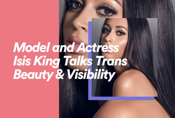 Model and Actress Isis King Talks Trans Beauty & Visibility