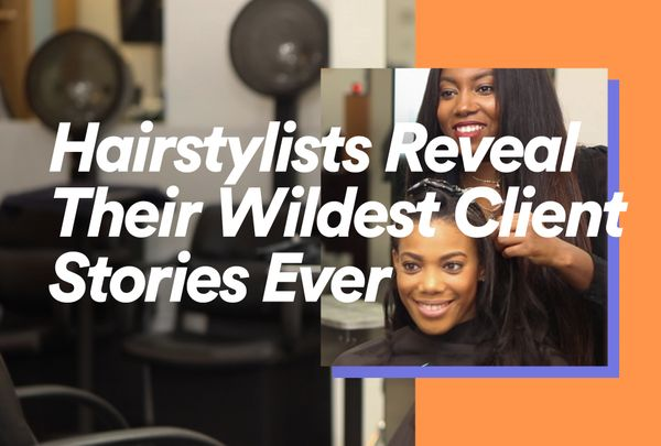 Hairstylists Reveal Their Wildest Client Stories Ever