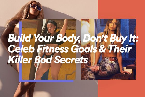 Build Your Body, Don't Buy It: Celeb Fitness Goals & Their Killer Bod Secrets